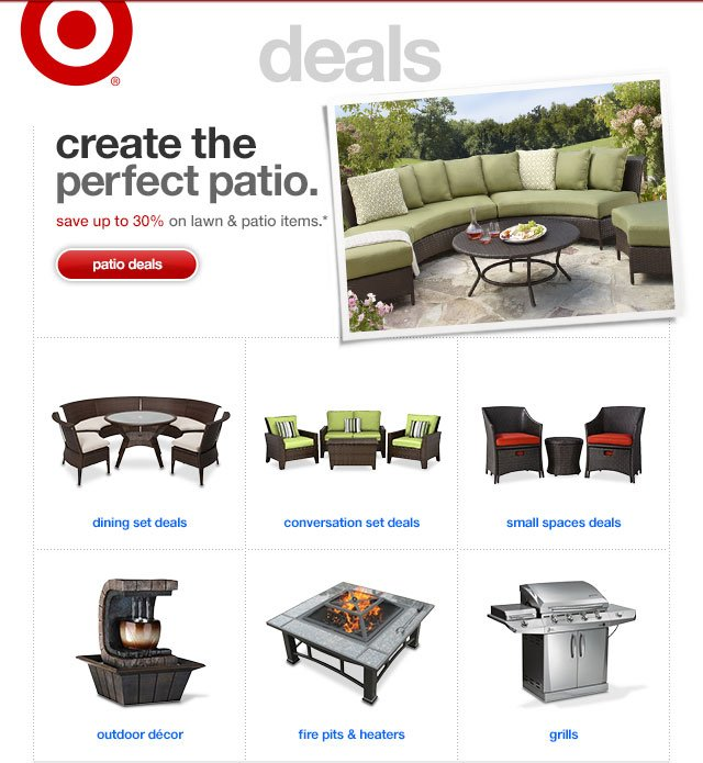 CREATE THE PERFECT PATIO. Save up to 30% on lawn & patio items.*