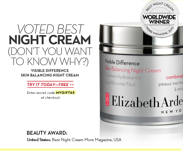 VOTED BEST NIGHT CREAM (DON'T YOU WANT TO KNOW WHY?) VISIBLE DIFFERENCE SKIN BALANCING NIGHT CREAM. TRY IT TODAY - FREE. Enter secret code MYGIFT65 at checkout. BEST NIGHT CREAM. WORLDWIDE WINNER. MORE MAGAZINE, 2012. BEAUTY AWARD: United States: Best Night Cream More Magazine, USA.