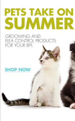 PETS TAKE ON SUMMER GROOMING AND FLEA CONTROL PRODUCTS FOR YOUR BFF. SHOP NOW