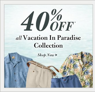 40% Off* Vacation In Paradise Collection