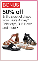 BONUS 50% off Entire stock of shoes from Laura Ashley®, Relativity®, Ruff Hewn and more. Shop now.