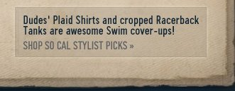 DUDES' PLAID SHIRTS AND CROPPED RACERBACK TANKS ARE AWESOME SWIM COVER-UPS! SHOP SO CAL  STYLIST PICKS