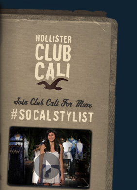 HOLLISTER CLUB CALI JOIN CLUB CALI FOR MORE #SOCALSTYLIST