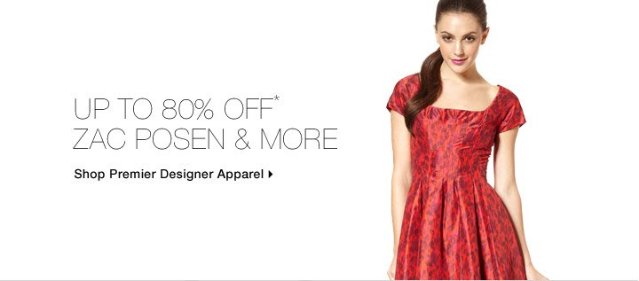 Up To 80% Off* Zac Posen & More