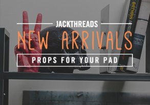 Shop New Arrivals: Props for Your Pad