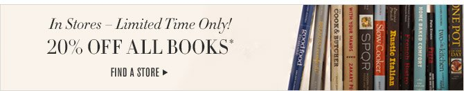 In Stores — Limited Time Only! -- 20% OFF ALL BOOKS* -- FIND A STORE