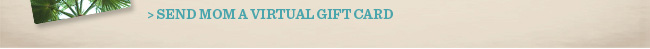 Send Mom A Virtual Gift Card