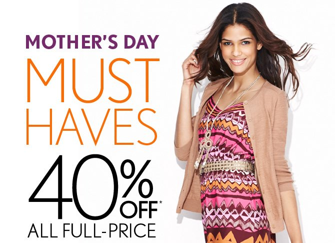 MOTHER'S DAY MUST HAVES 40% OFF* ALL FULL–PRICE DRESSES CARDIGANS SKIRTS JEWELRY  IN STORES & ONLINE  ENTER CODE LOVEMOM AT CHECKOUT    SHOP NOW