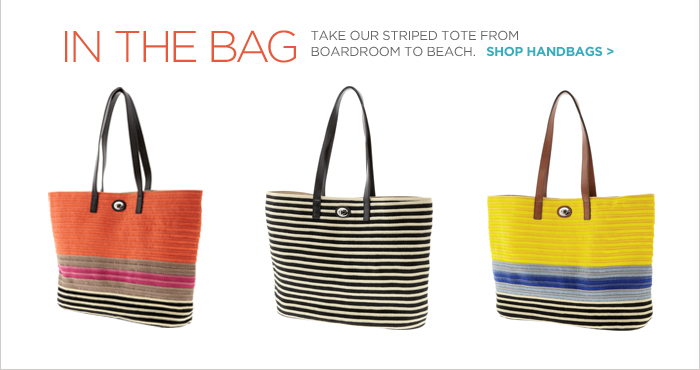 IN THE BAG | TAKE OUR STRIPED TOTE FROM BOARDROOM TO BEACH.  SHOP HANDBAGS