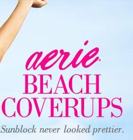 Aerie® Beach Coverups | Sunblock never looked prettier.