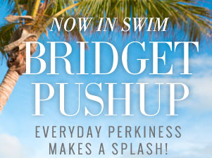 Now In Swim | Bridget Pushup | Everyday Perkiness Makes A Splash!