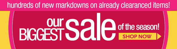 HUNDREDS OF NEW MARKDOWNS! The BIGGEST SALE of the season! Take an ADDITIONAL 30% OFF ALREADY REDUCED CLEARANCE ITEMS! In-stores only! HURRY IN!