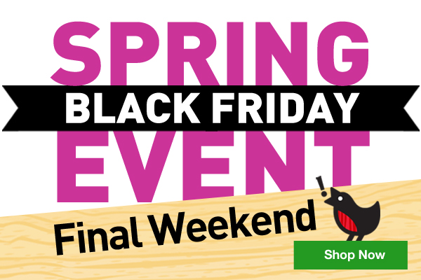 Spring Black Friday Event. Final Weekend. Shop Now.