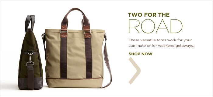TWO FOR THE ROAD | These versatile totes work for your commute or for weekend getaways. SHOP NOW
