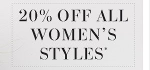 20% OFF ALL WOMEN'S STYLES*