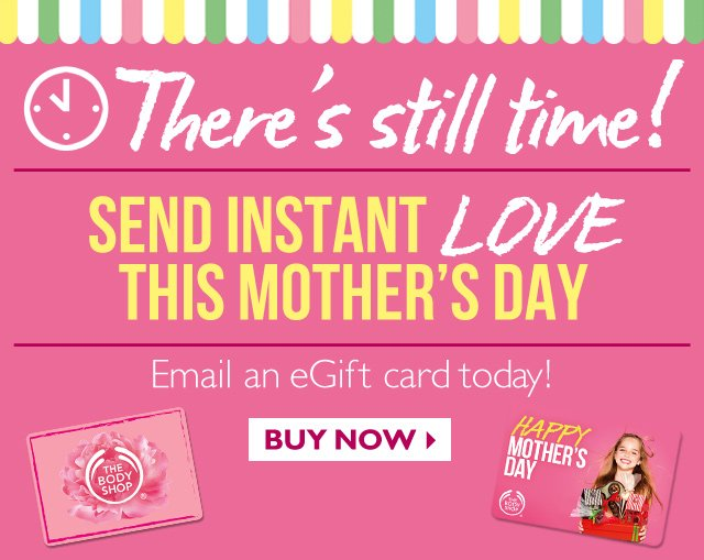 There's still time! SEND INSTANT LOVE THIS MOTHER'S DAY -- Email an eGift card today! -- BUY NOW