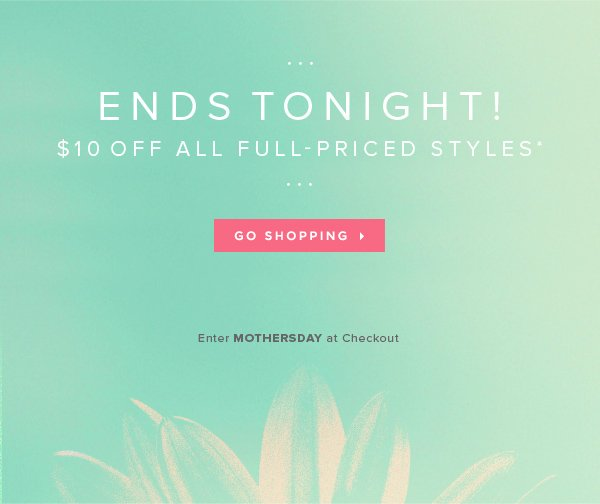 Last Day for Your Mother's Day Treat: Enter MOTHERSDAY at Checkout for $10 Off*!     Shop Now