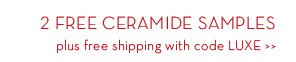 2 FREE CERAMIDE SAMPLES plus free shipping with code LUXE.