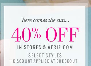 Here Comes The Sun... | 40% Off | In Stores & Aerie.com | Select Styles | Discount Applied At Checkout