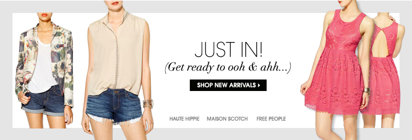 JUST IN! SHOP NEW ARRIVALS