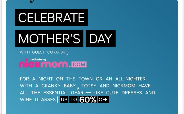 Hang out with NickMom this Mother's Day! Save up to 60% on essentials for moms and kids from guest curator, NickMom!