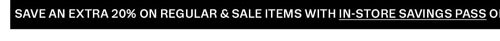 Save an extra 20% on regular & sale items with in-store savings pass or