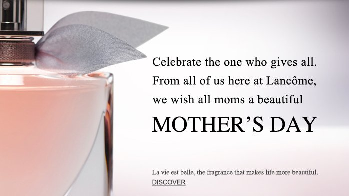Celebrate the one who gives all. From all of us here at Lancome, we wish all moms a beautiful | MOTHER'S DAY | La vie est belle, the fragrance that makes life more beautiful. | DISCOVER
