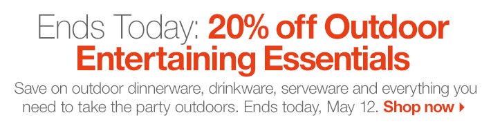 Ends Today: 20% off Outdoor Entertaining  Essentials. Shop now