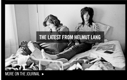 THE LATEST FROM HELMUT LANG - more on The Journal
