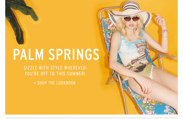 PALM SPRINGS - Shop the lookbook