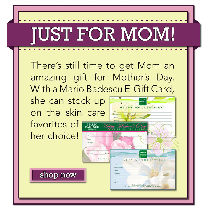 There's still time to get Mom an amazing gift for Mother's Day. With a Mario Badescu Electronic Gift Card, she can stock up on the skin care favorites of her choice!