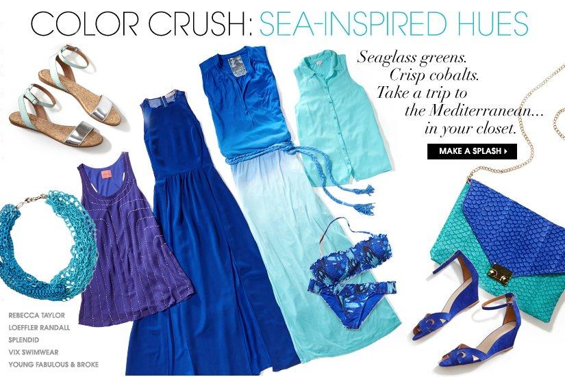 COLOR CRUSH: SEA-INSPIRED HUES. MAKE A SPLASH.