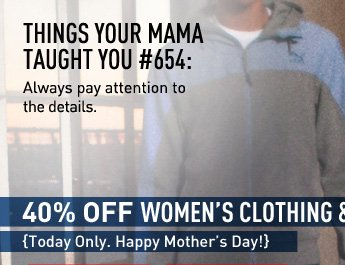 40% OFF WOMEN'S CLOTHING & ACCESSORIES* {Today Only. Happy Mother's Day!}