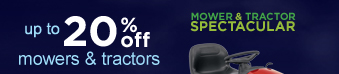 MOWER & TRACTOR SPECACTULAR | up to 20% off mowers and tractors