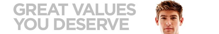 GREAT VALUES YOU DESERVE