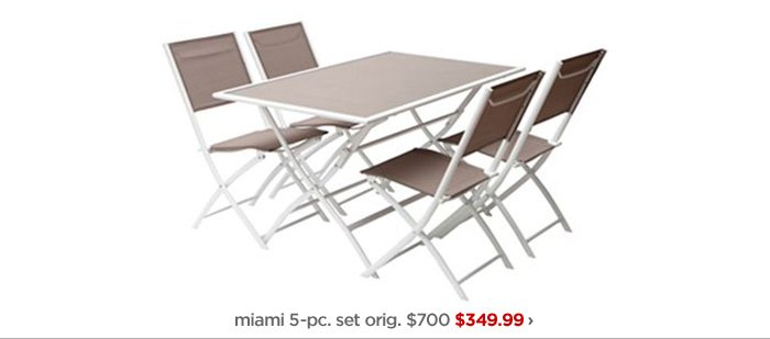 miami 5–pc. set orig. $700 $349.99 ›