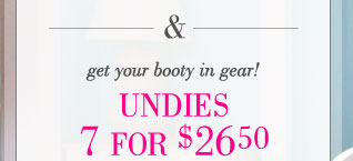 & | Get your booty in gear! | Undies 7 for $26.50