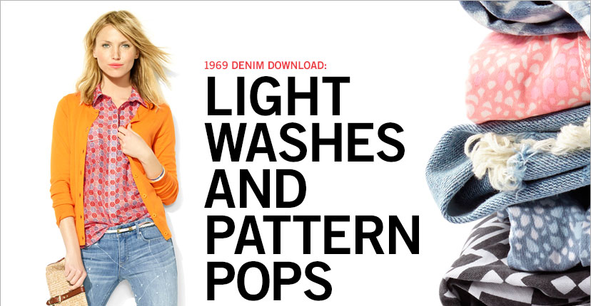 1969 DENIM DOWNLOAD   LIGHT WASHES AND PATTERN POPS