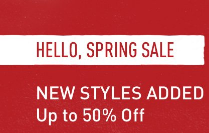 HELLO, SPRING SALE | NEW STYLES ADDED Up to 50% Off