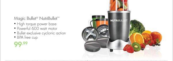 Magic Bullet® NutriBullet™ - High torque power base - Powerful 600 watt motor - Bullet exclusive cyclonic action - BPA free cup 99.99