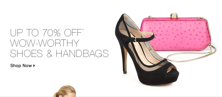 Up To 70% Off* Wow-Worthy Shoes & Handbags