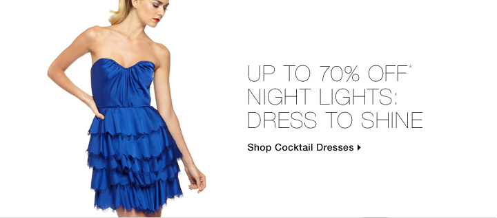Up To 70% Off* Night Lights: Dress To Shine