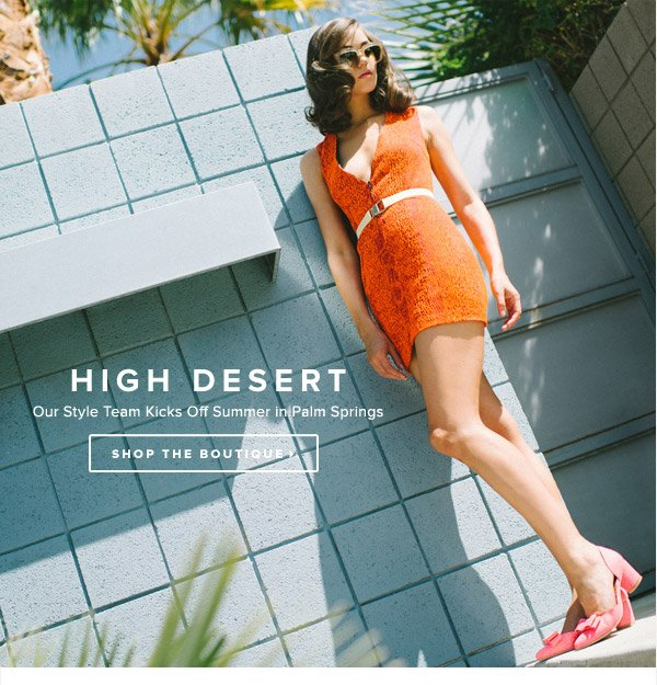 High Desert: Our Style Team Heads to Palm Springs      Shop the Boutique