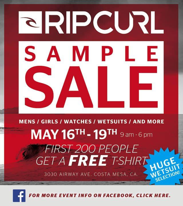 Rip Curl Warehouse Sale -  May 16. 17, 18, 19 Thurs. - Sun. 9am - 6pm Wetsuits, Watches, Guys Apparel, Girls Apparel, Moutainwear, and More. First 200 people each day get a free T-Shirt. For More Event Info on Facebook, Click Here.