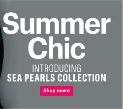 SUMMER CHIC Introducing  SEA PEARLS COLLECTION Shop now»