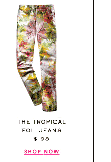 The Tropical Floral Jean at $198. Shop Now.