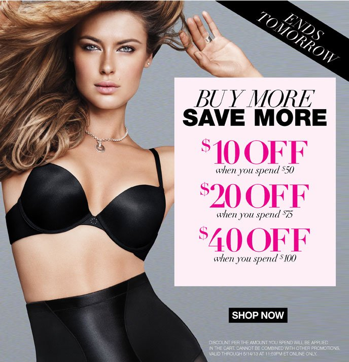 Ends Tomorrow! Buy More, Save More Event $10 Off when you Spend $50, $20 Off when you Spend $75, $40 Off when you Spend $100