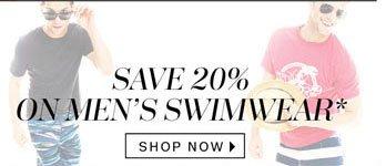 Save 20% on Men's Swimwear*. Shop Now.