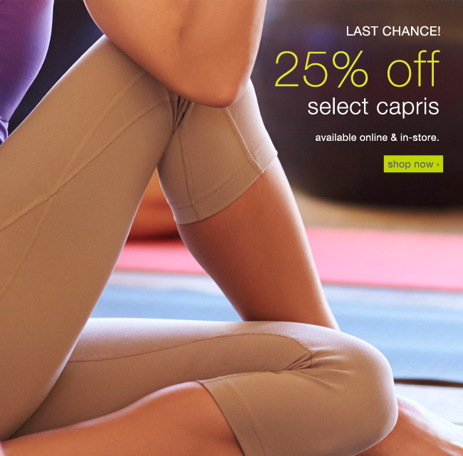 25% off select capris. shop now >