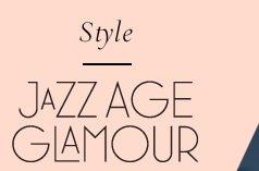 Style: JAZZ AGE GLAMOUR